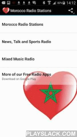 "Moroccan Radio Stations  Android App - playslack.com ,  Listen to top Morocco Music, Talk, Sports and News on your android device.Now over 35 live streams!Easy to use app with instant Track Info and share function.Turns radio automatically off, when you receive a call!To see track info, press long and click ""track info"".To share radio stations, press long and click ""share""Wherever you are, the most music from top Morocco online radio stations is with you!This is a FREE ad support App, but…"