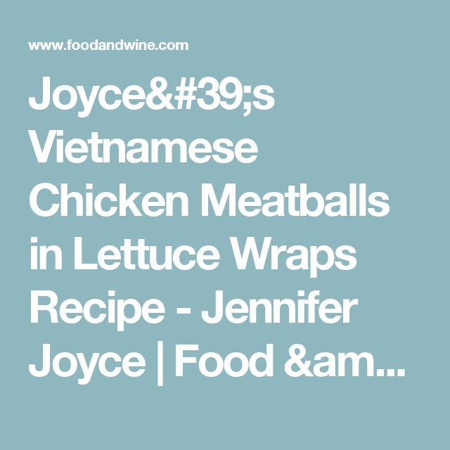 Joyce's Vietnamese Chicken Meatballs in Lettuce Wraps Recipe  - Jennifer Joyce | Food & Wine