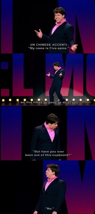 Michael McIntyre. My husband asks me to do this routine at parties.