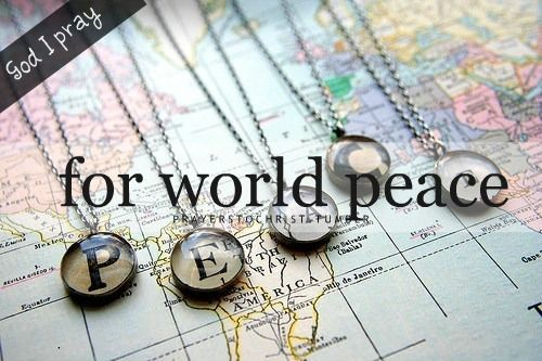 Pray for World Peace. #1 Answer for Lori - What I Want for Christmas 2013