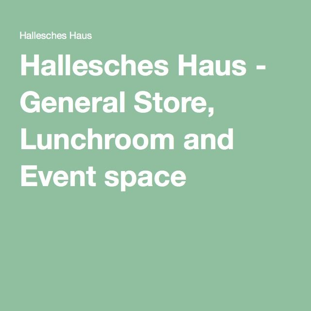 Hallesches Haus - General Store, Lunchroom and Event space