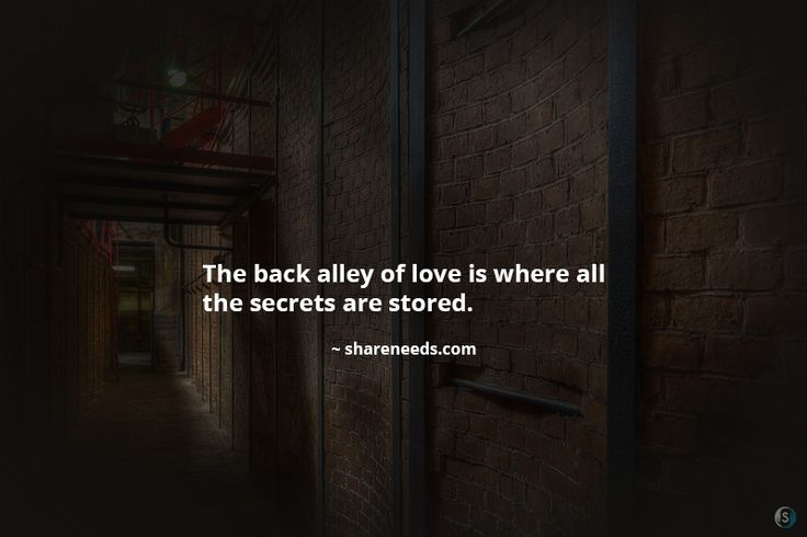 The back alley of love is where all the secrets are stored.