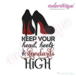 Keep Your Head, Heels and Standards High - 10 Designs! | Words and Phrases | Machine Embroidery Designs | SWAKembroidery.com Embroitique