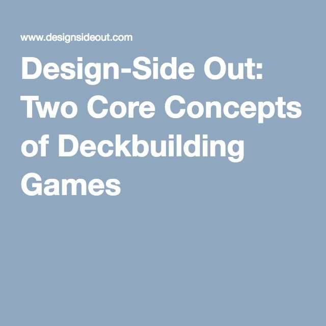 Design-Side Out: Two Core Concepts of Deckbuilding Games