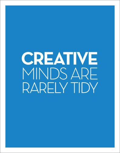"""Creative minds are rarely tidy"" craft quote humor"