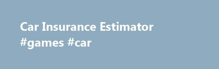 Car Insurance Estimator #games #car http://car.remmont.com/car-insurance-estimator-games-car/  #car estimate # Estimating car insurance rates: What you need to know For ballpark estimates on your car insurance rates, or to find out how, why or how much your car insurance will go up or down after a ticket or a change of address, we have several helpful articles and car insurance calculators . […]The post Car Insurance Estimator #games #car appeared first on Car.