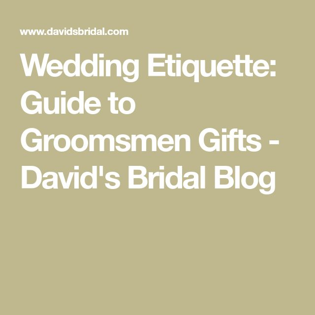 Wedding Etiquette: Guide to Groomsmen Gifts - David's Bridal Blog