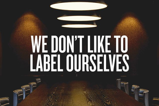 We Dont Like To Label Ourselves