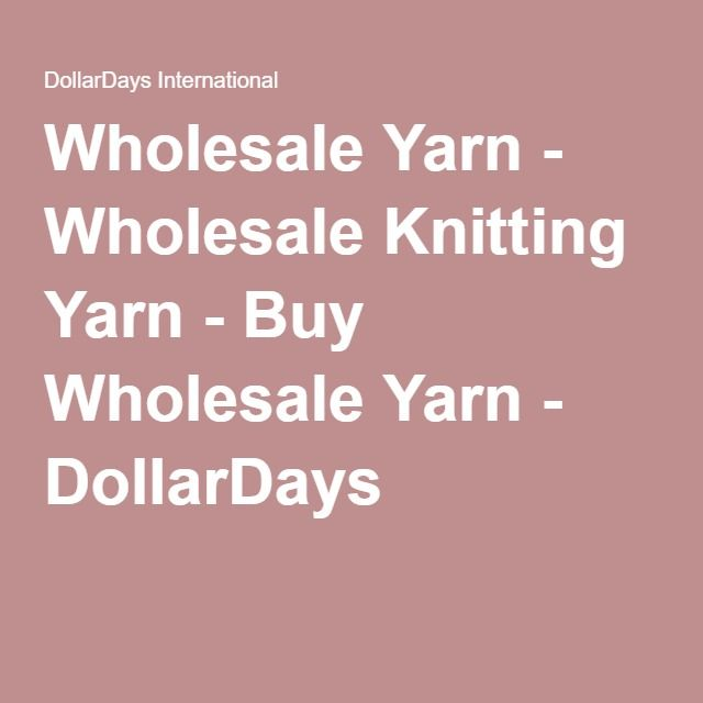 Wholesale Yarn - Wholesale Knitting Yarn - Buy Wholesale Yarn - DollarDays