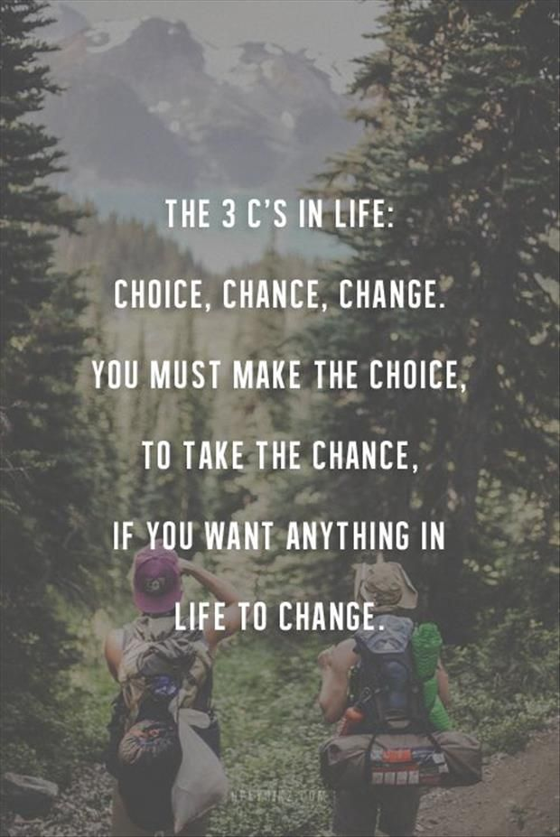"""The 3 c's in life, choice, chance, change"" quotes and inspirational sayings 