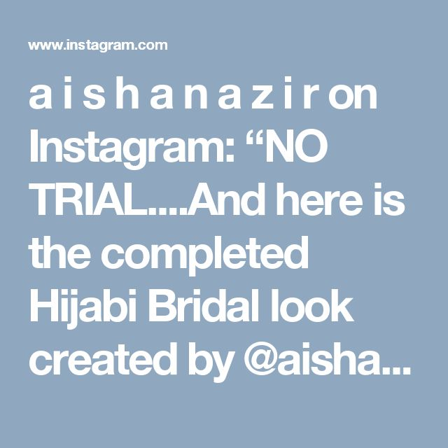 "a i s h a n a z i r on Instagram: ""NO TRIAL....And here is the completed Hijabi Bridal look created by @aishanazirmua For bookings contact: 07917639169 Birmingham #mua…"" • Instagram"