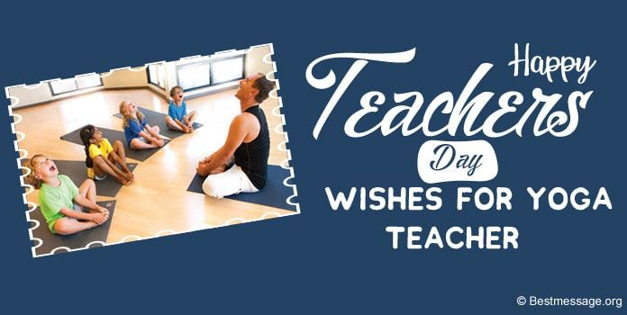 Happy Teachers Day Wishes Messages For Yoga Teacher In 2020 Teachers Day Wishes Happy Teachers Day Wishes Happy Teachers Day