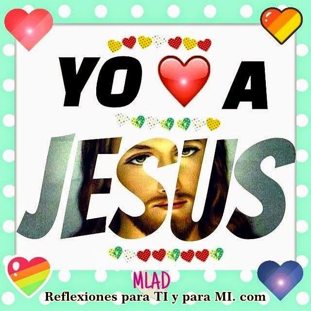 Reflexiones para TI y para MÍ: * YO AMO A JESÚS !