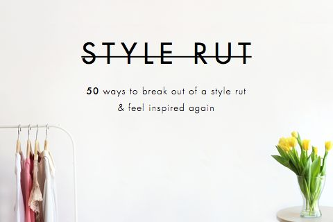 50 Ways to Break Out of a Style Rut & Feel Inspired Again