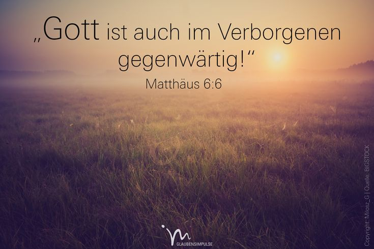 """""""Wenn du #beten willst, geh in dein #Zimmer, schließ die #Tür hinter dir zu, und #bete zu deinem #Vater. Und dein #Vater, der auch das #Verborgene sieht, wird dich dafür #belohnen."""" #Matthäus 6:6 #glaubensimpulse"""