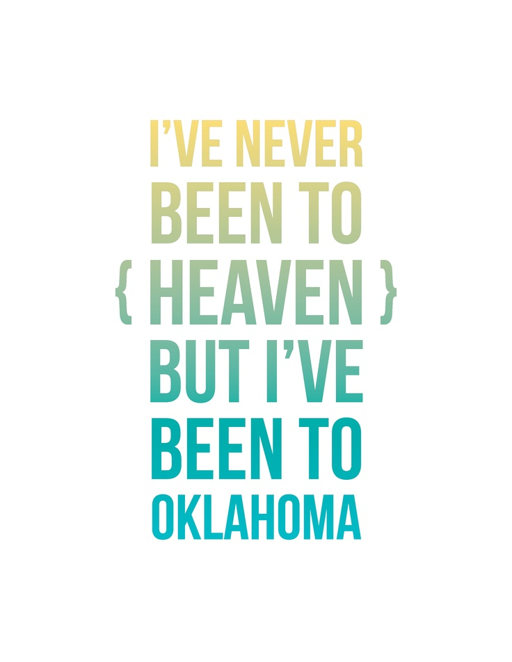 """Well I've never been to heaven, but I've been to Oklahoma"""