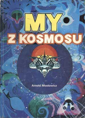 My z kosmosu, Arnold Mostowicz, KAW, 1984, http://www.antykwariat.nepo.pl/my-z-kosmosu-arnold-mostowicz-p-1298.html