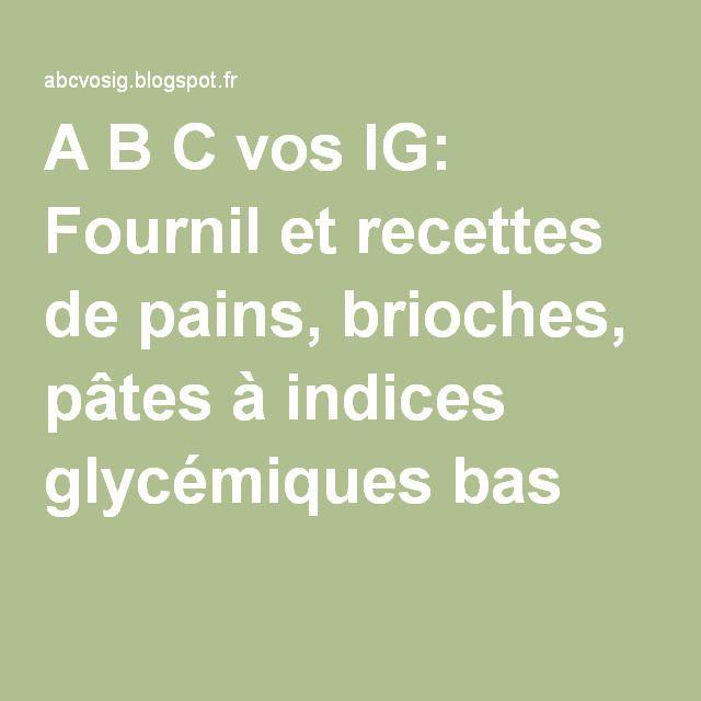 A B C vos IG: Fournil et recettes de pains, brioches, pâtes à indices glycémiques bas