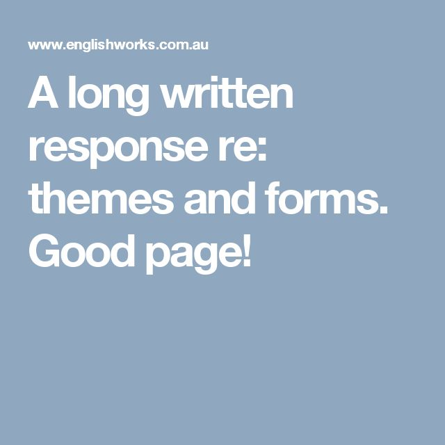 A long written response re: themes and forms. Good page!