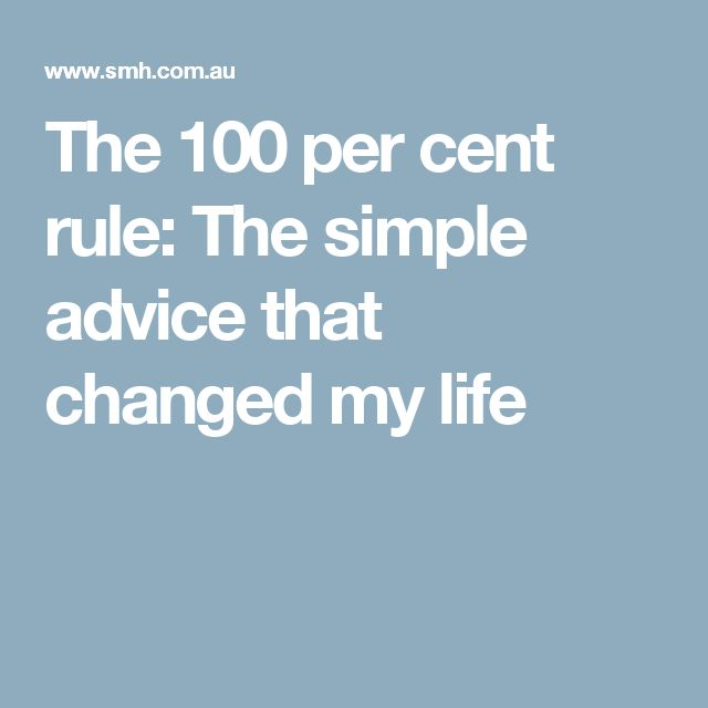 The 100 per cent rule: The simple advice that changed my life