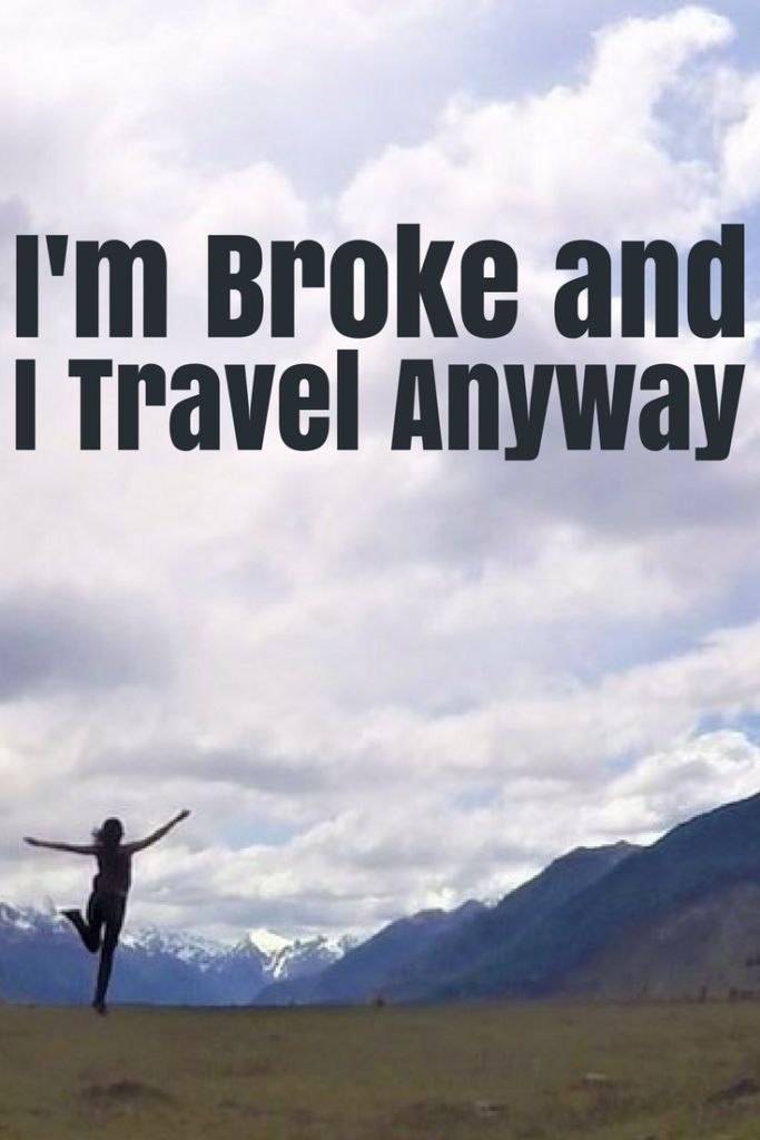 I'm Broke And I Travel Anyway. Here's How To Travel With No Money. - A Broken Backpack