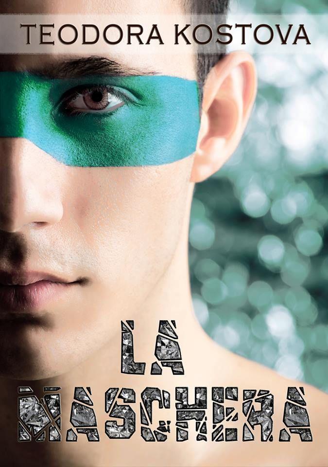 TITOLO:  La Maschera TITOLO ORIGINALE:  The Mask  SERIE:  West End #2 AUTORE:  Teodora Kostova AMBIENTAZIONE:  Londra COVER DESIGN:  ...