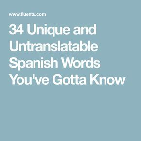 34 Unique and Untranslatable Spanish Words You've Gotta Know