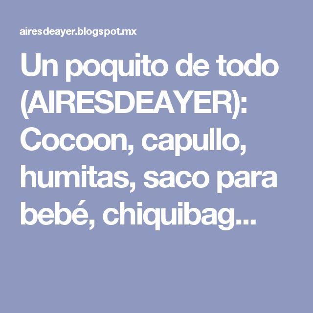 Un poquito de todo (AIRESDEAYER): Cocoon, capullo, humitas, saco para bebé, chiquibag...