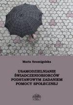 Usamodzielnianie świadczeniobiorców podstawowym zadaniem pomocy społecznej / Maria Szumigalska