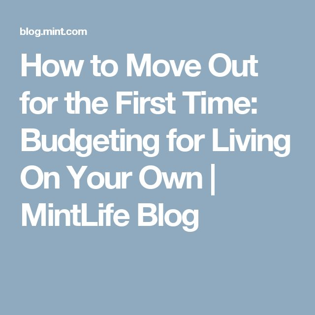How to Move Out for the First Time: Budgeting for Living On Your Own | MintLife Blog