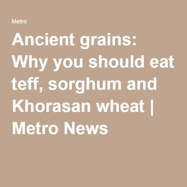 Ancient grains: Why you should eat teff, sorghum and Khorasan wheat | Metro News