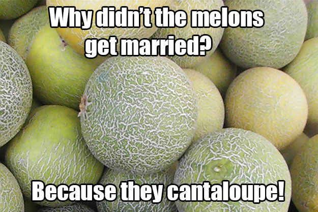 Get it? They can't elope... Cantaloupe. 2nd best joke ever! ;D