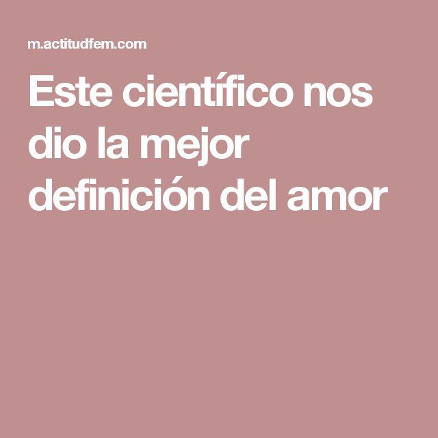 Este científico nos dio la mejor definición del amor