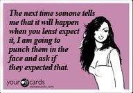 YES!!!!! SO tired of hearing this!