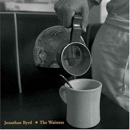 Jonathan Byrd - The Waitress