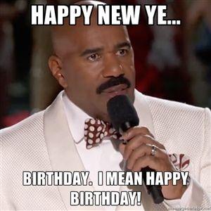 Happy New Ye... Birthday.  I mean Happy Birthday! | Steve Harvey Miss Meme