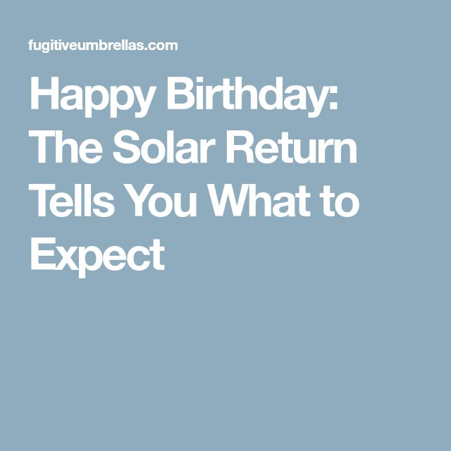 Happy Birthday: The Solar Return Tells You What to Expect