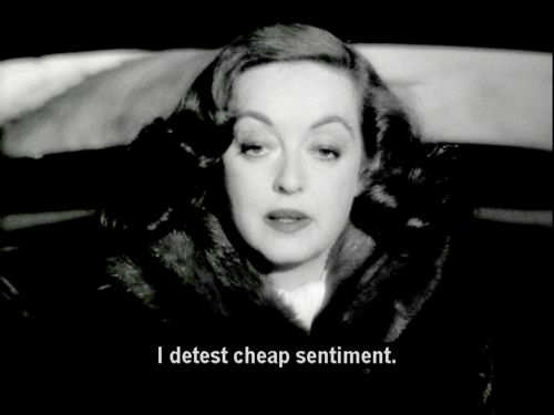 """I detest cheap sentiment"" quote Bette Davis in All About Eve"