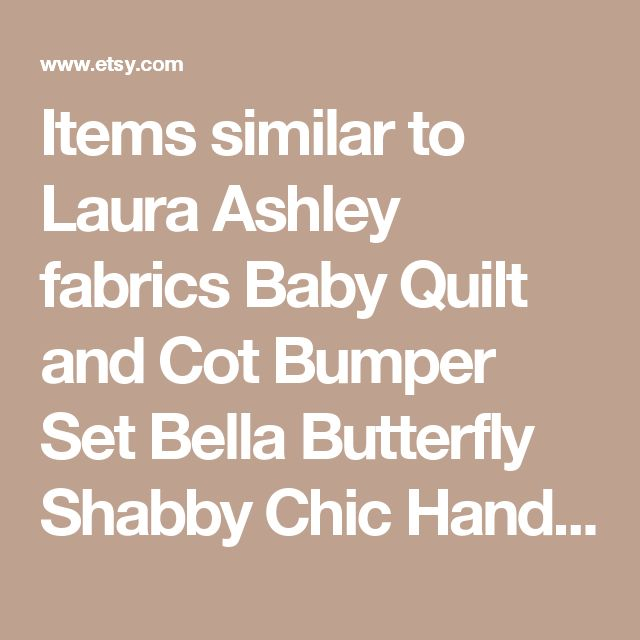 Items similar to Laura Ashley fabrics Baby Quilt and Cot Bumper Set Bella Butterfly Shabby Chic Handmade Cotbed Quilt Set with Bumper and Bows on Etsy