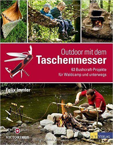Outdoor mit dem Taschenmesser: 63 Bushcraft-Projekte für Waldcamp und unterwegs: Amazon.de: Felix Immler: Bücher