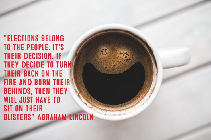 I love this quote from Abraham Lincoln. We voted early. However, if you're voting today, grab a big cup of coffee and head to the polls. Lolita