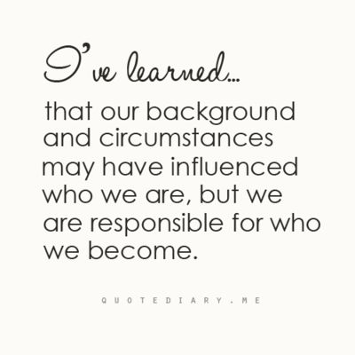 AMEN! An unfortunate circumstance does not give anyone permission to become mean, unloving and hard of heart! Take responsibility for your actions and who you are.....