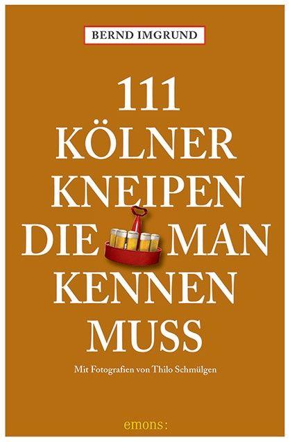 111 Kölner Kneipen, die man kennen muss | emons: