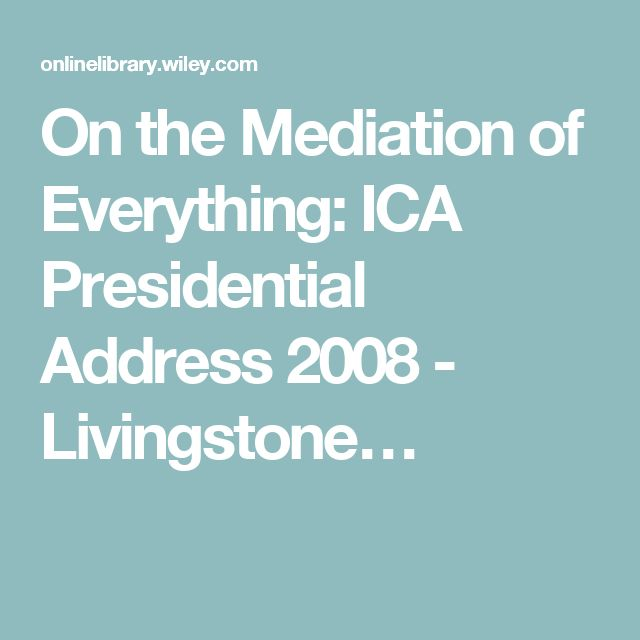 On the Mediation of Everything: ICA Presidential Address 2008 - Livingstone…