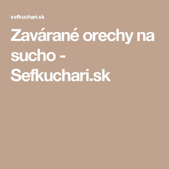 Zavárané orechy na sucho - Sefkuchari.sk