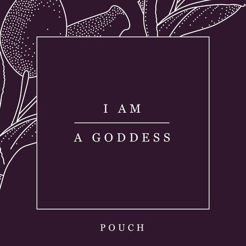 I am A Goddess · Pouch