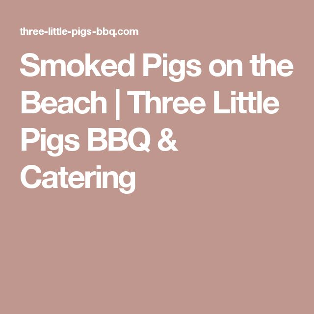 Smoked Pigs on the Beach | Three Little Pigs BBQ & Catering