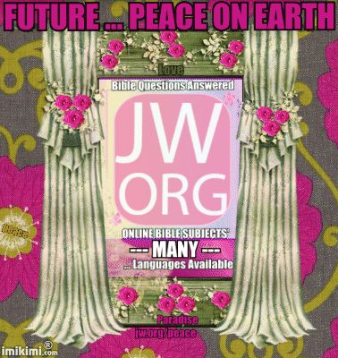 """PEACE PEACE ON EARTH RESTORED . . . people will live in peace You Can Choose a Successful Future—How?  """"I learned that in the future the earth will be restored to a paradise and that people will live in peace, free from anxiety.  jw.org Online Library You Can Choose a Successful Future—How? The Watchtower—2012 w12 5/1 pp. 26-27  http://wol.jw.org/en/wol/d/r1/lp-e/2012332?q=peace+restored&p=par"""