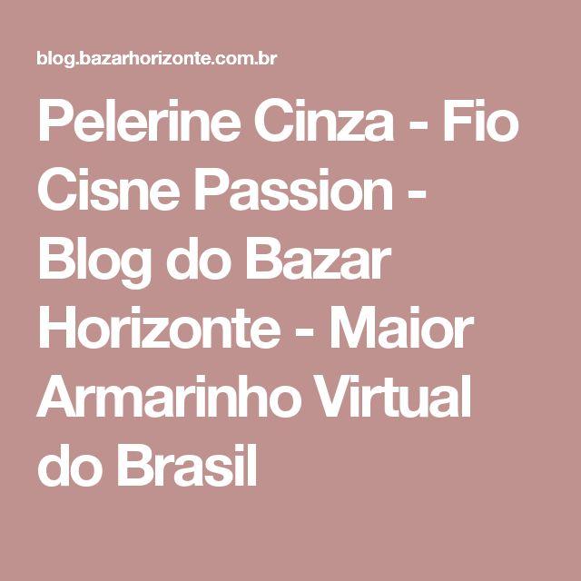 Pelerine Cinza - Fio Cisne Passion - Blog do Bazar Horizonte - Maior Armarinho Virtual do Brasil