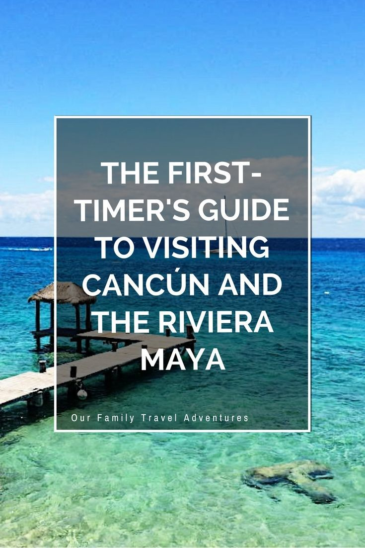 The First-timer's Guide to Visiting Cancún and the Riviera Maya #travel #mexico #TBIN